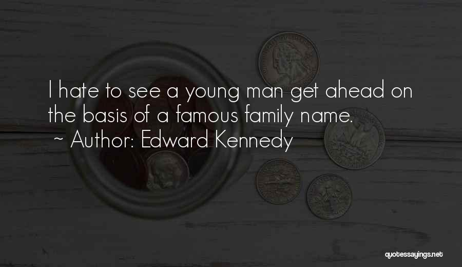 I Hate This Family Quotes By Edward Kennedy