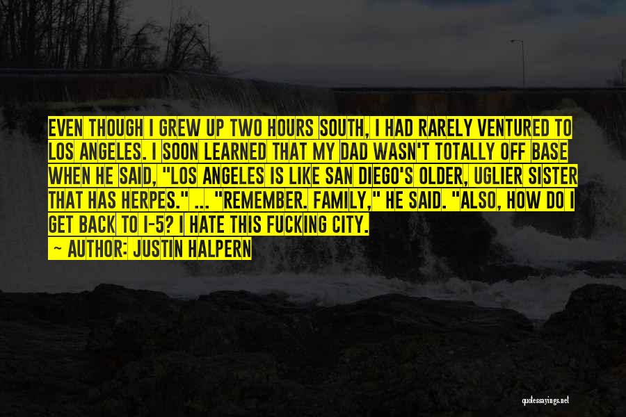 I Hate This Family Quotes By Justin Halpern