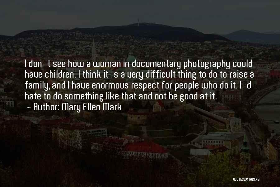 I Hate This Family Quotes By Mary Ellen Mark