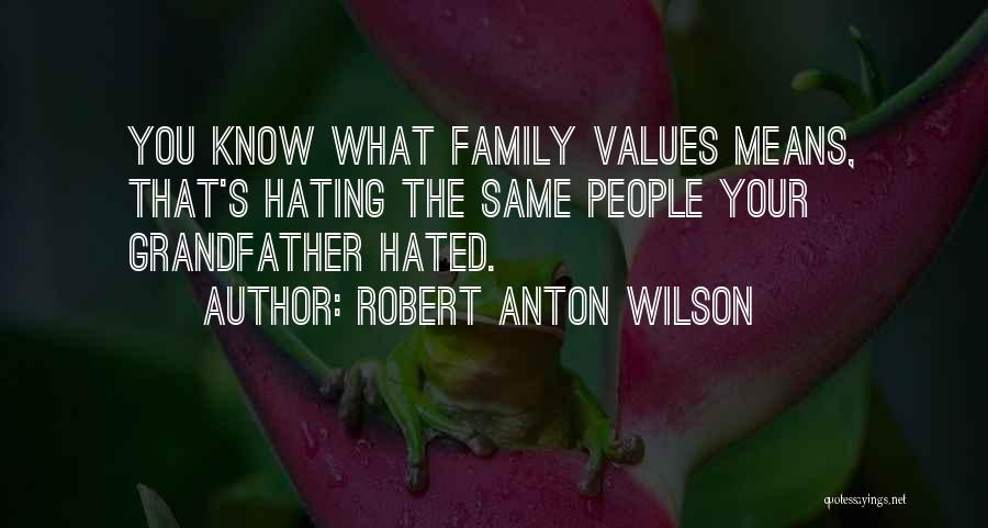 I Hate This Family Quotes By Robert Anton Wilson