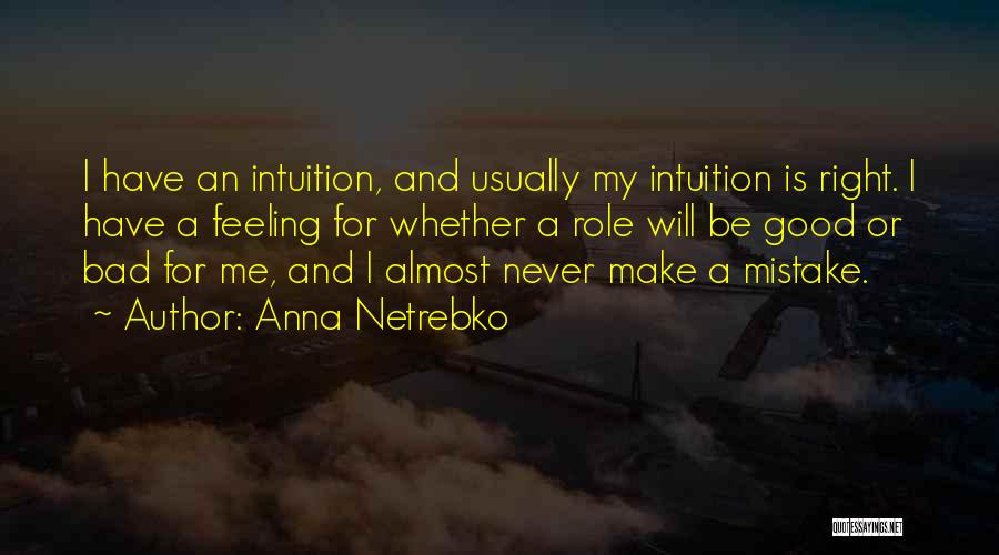 I Have A Good Feeling Quotes By Anna Netrebko