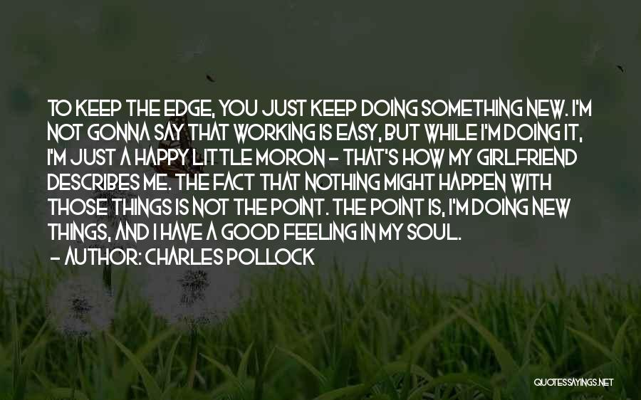 I Have A Good Feeling Quotes By Charles Pollock
