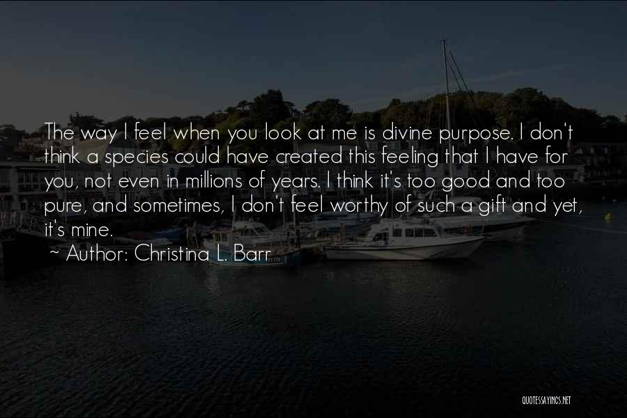 I Have A Good Feeling Quotes By Christina L. Barr
