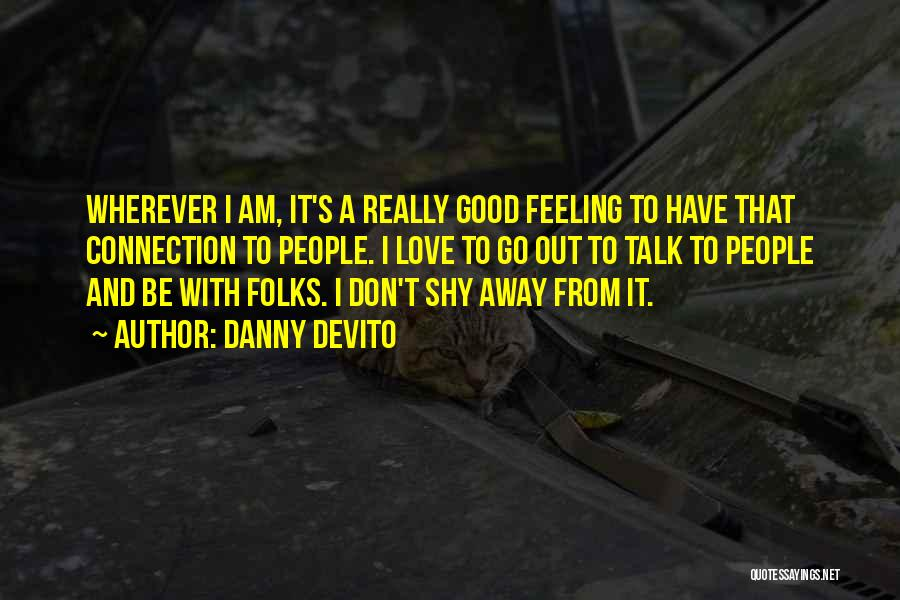 I Have A Good Feeling Quotes By Danny DeVito