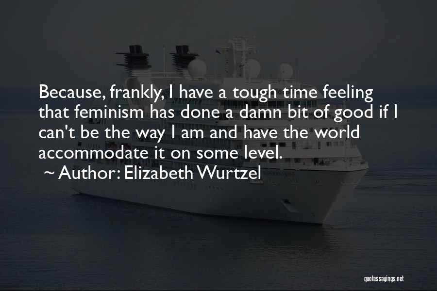 I Have A Good Feeling Quotes By Elizabeth Wurtzel