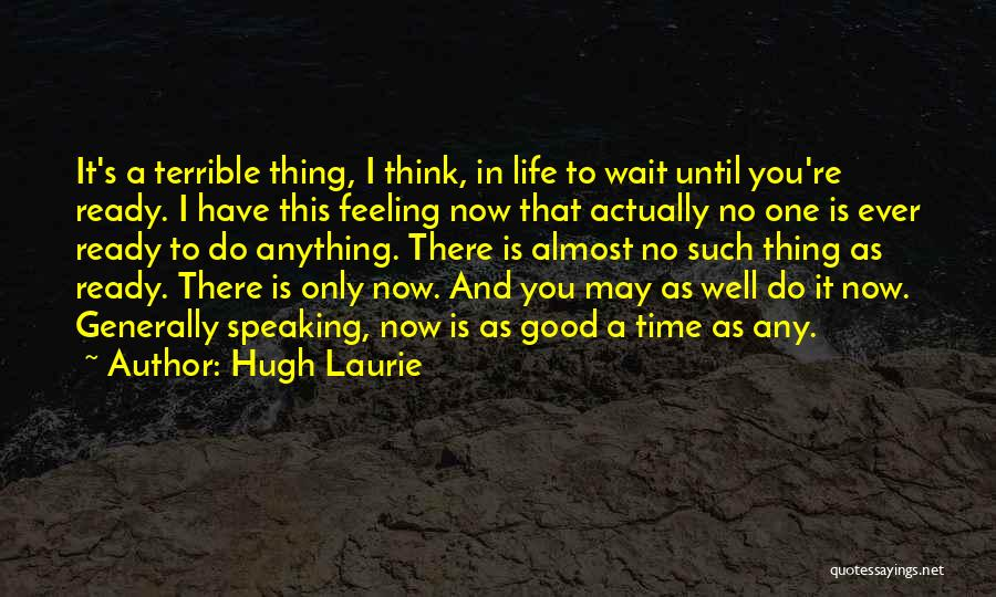 I Have A Good Feeling Quotes By Hugh Laurie