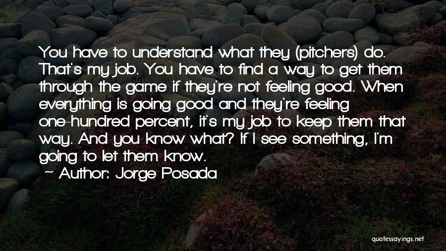 I Have A Good Feeling Quotes By Jorge Posada