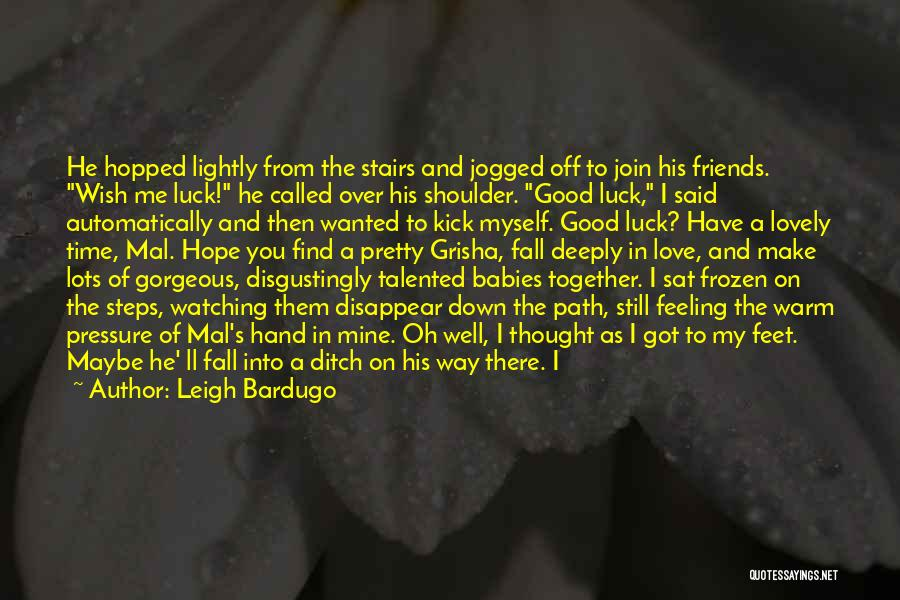 I Have A Good Feeling Quotes By Leigh Bardugo