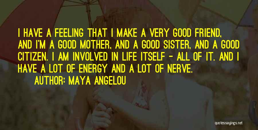 I Have A Good Feeling Quotes By Maya Angelou