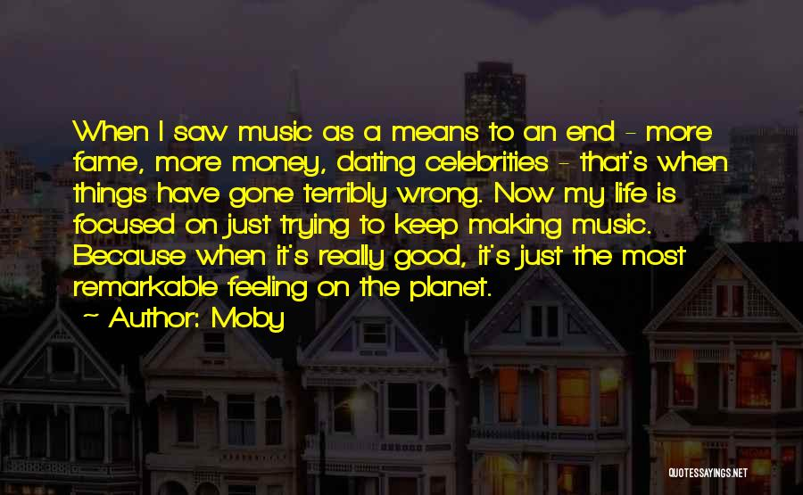 I Have A Good Feeling Quotes By Moby