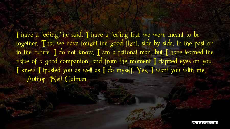 I Have A Good Feeling Quotes By Neil Gaiman