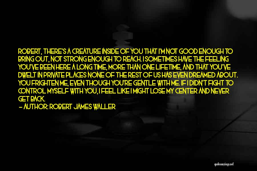 I Have A Good Feeling Quotes By Robert James Waller
