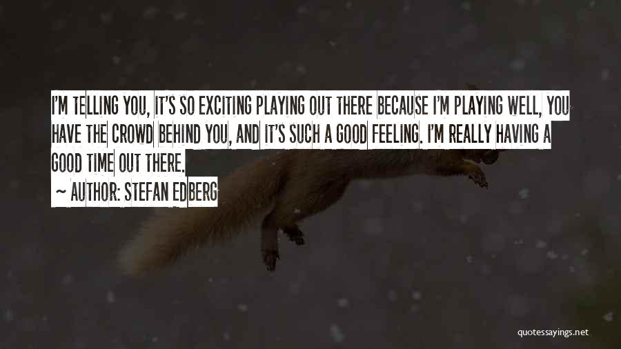 I Have A Good Feeling Quotes By Stefan Edberg