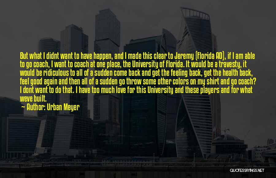 I Have A Good Feeling Quotes By Urban Meyer