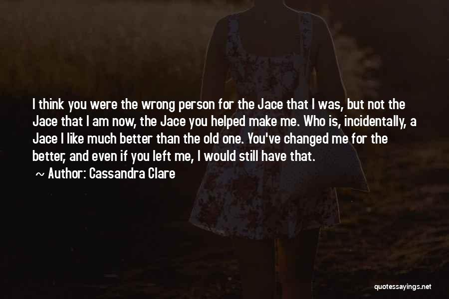 I Have Changed For The Better Quotes By Cassandra Clare