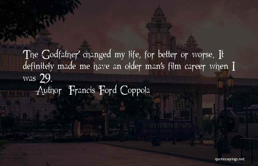 I Have Changed For The Better Quotes By Francis Ford Coppola