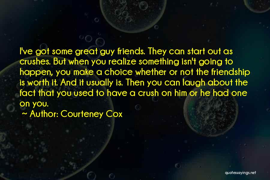 I Have Crush On You Quotes By Courteney Cox