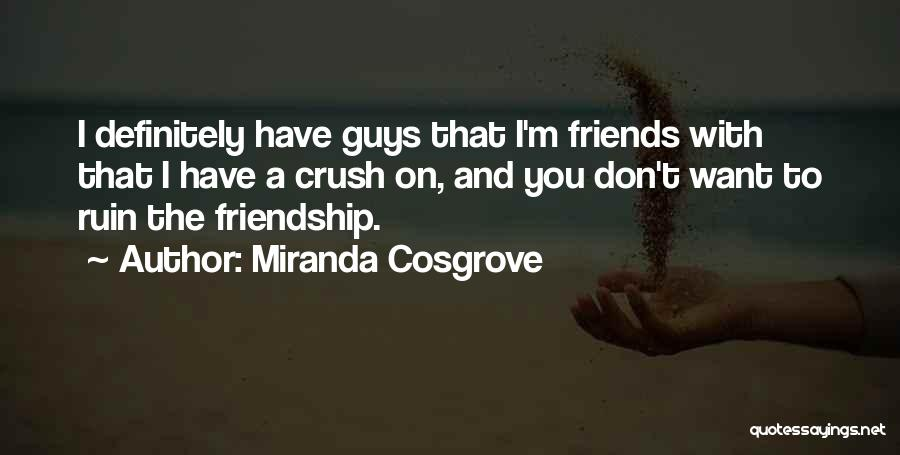 I Have Crush On You Quotes By Miranda Cosgrove