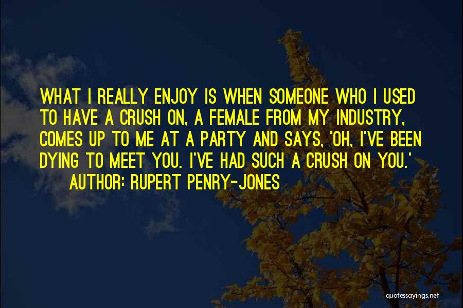 I Have Crush On You Quotes By Rupert Penry-Jones