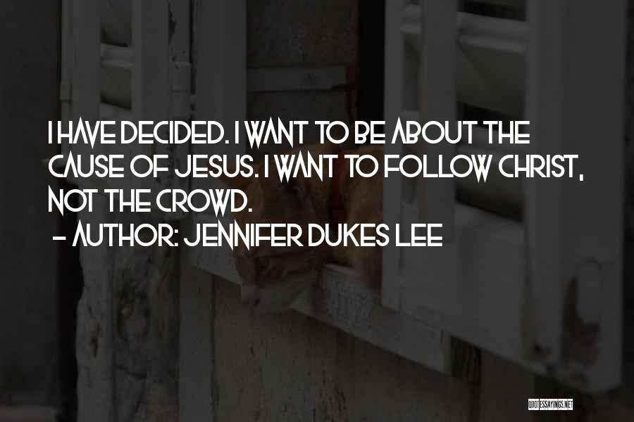 I Have Decided To Follow Jesus Quotes By Jennifer Dukes Lee