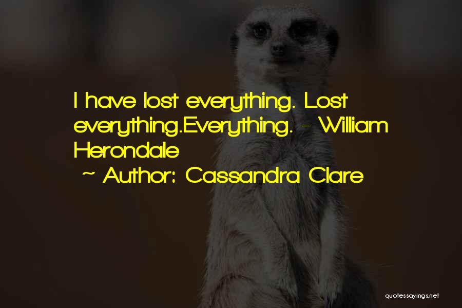 I Have Lost Everything Quotes By Cassandra Clare