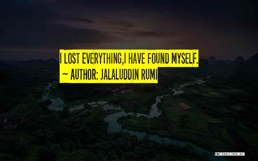 I Have Lost Everything Quotes By Jalaluddin Rumi