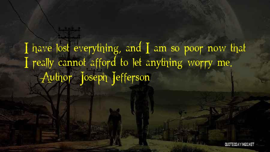 I Have Lost Everything Quotes By Joseph Jefferson
