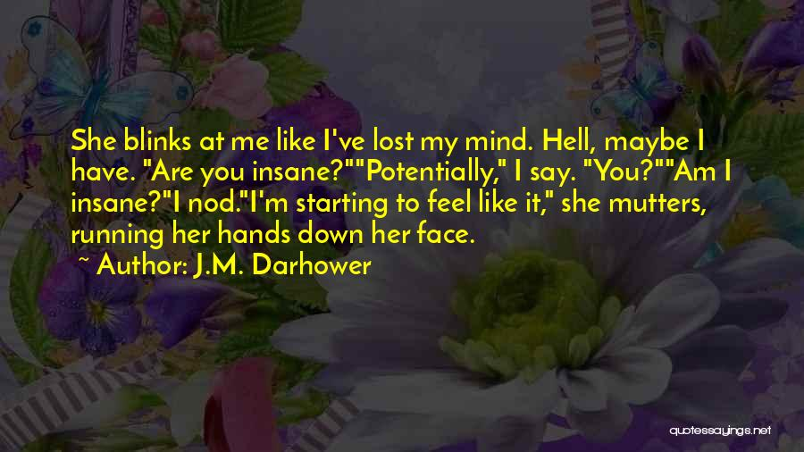 I Have Lost My Mind Quotes By J.M. Darhower