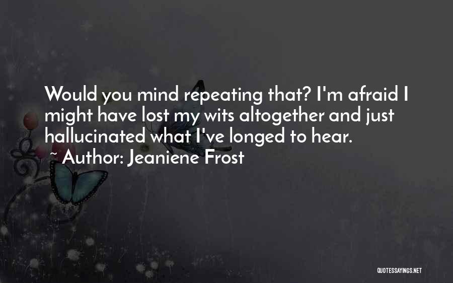 I Have Lost My Mind Quotes By Jeaniene Frost