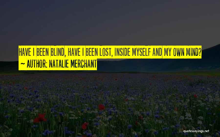 I Have Lost My Mind Quotes By Natalie Merchant