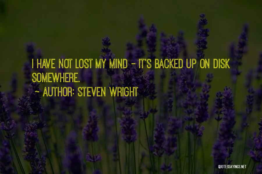 I Have Lost My Mind Quotes By Steven Wright