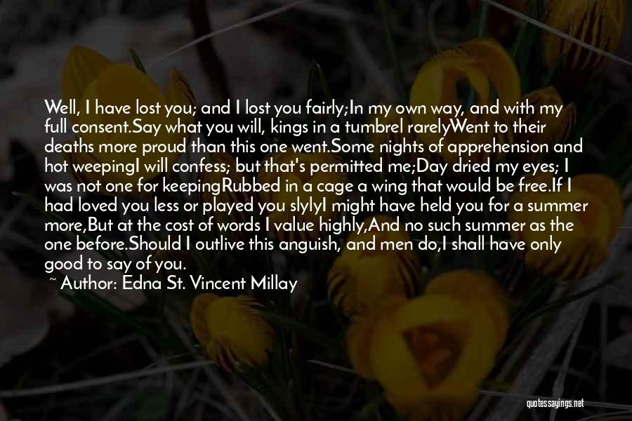 I Have Lost You Quotes By Edna St. Vincent Millay