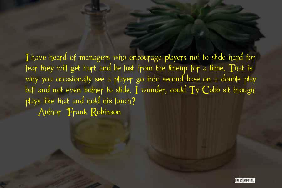 I Have Lost You Quotes By Frank Robinson