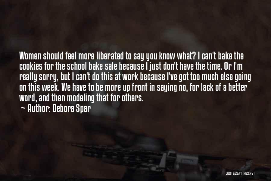 I Have No Time For You Quotes By Debora Spar