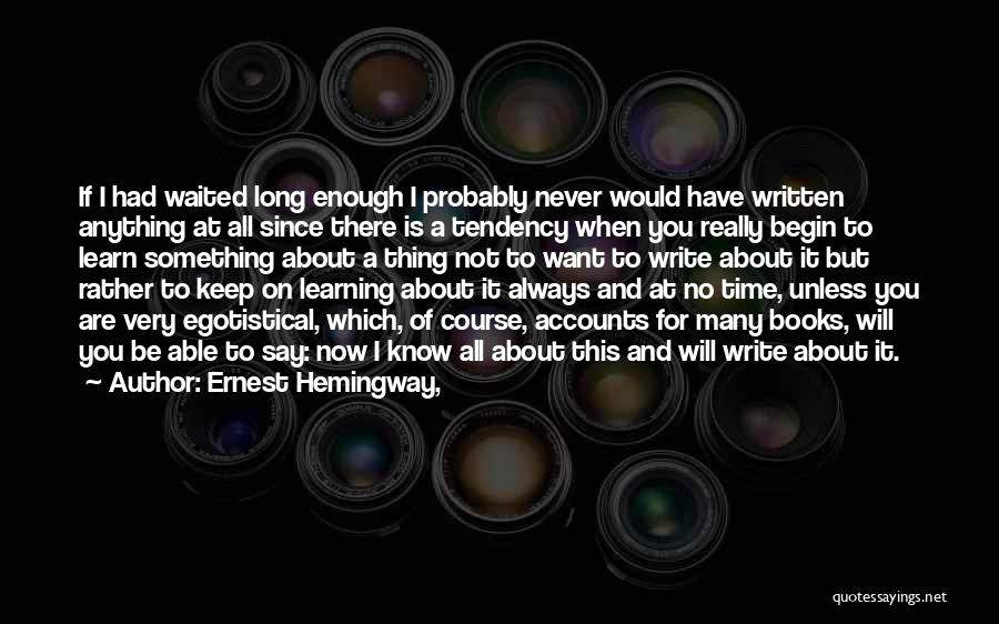 I Have No Time For You Quotes By Ernest Hemingway,