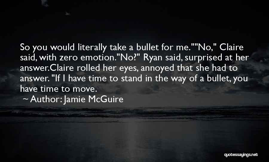 I Have No Time For You Quotes By Jamie McGuire