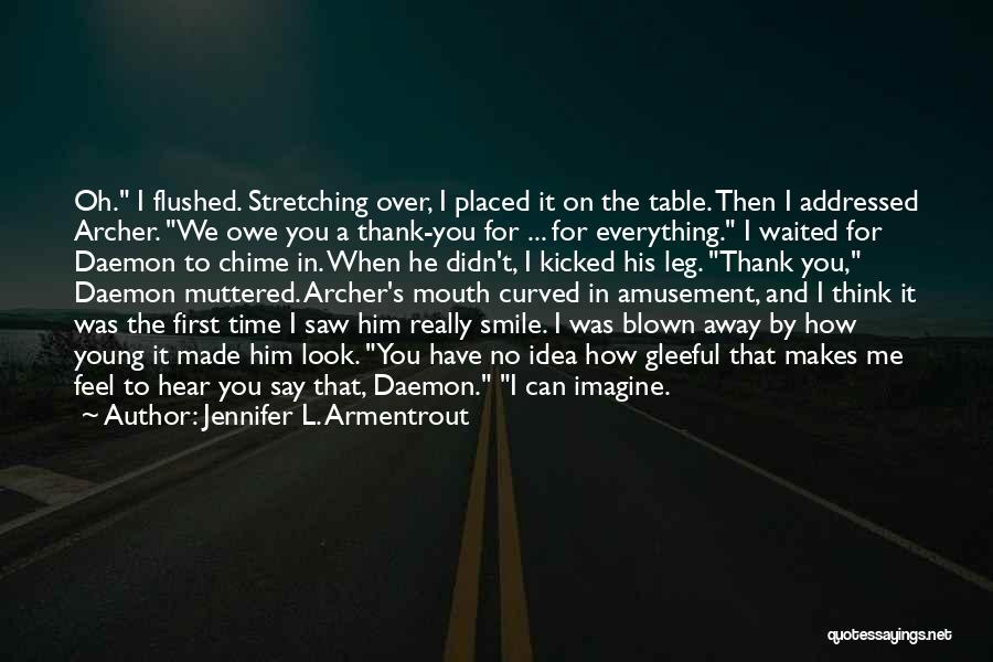 I Have No Time For You Quotes By Jennifer L. Armentrout