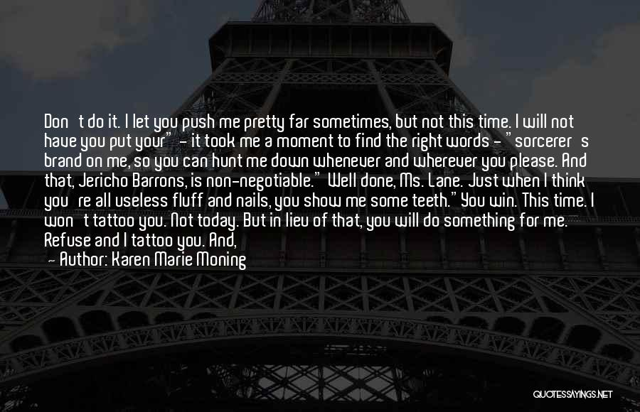 I Have No Time For You Quotes By Karen Marie Moning