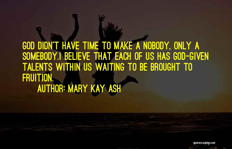 I Have Nobody Quotes By Mary Kay Ash