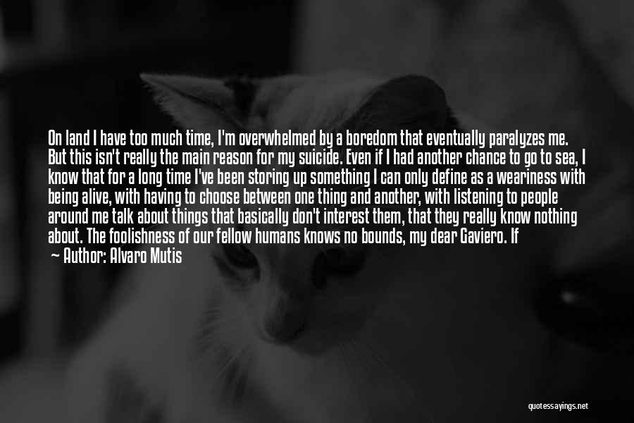 I Have Nothing But Time Quotes By Alvaro Mutis