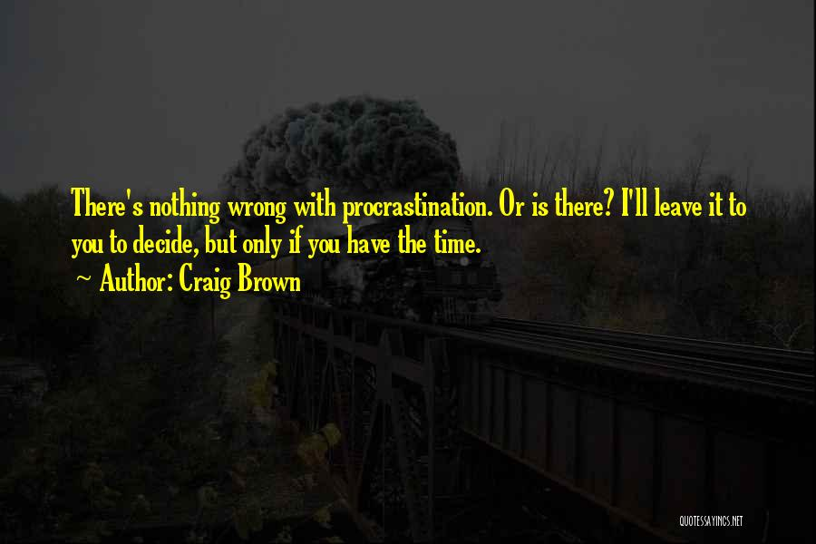 I Have Nothing But Time Quotes By Craig Brown