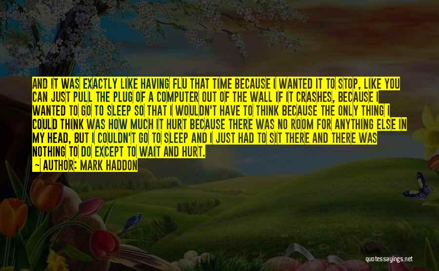 I Have Nothing But Time Quotes By Mark Haddon