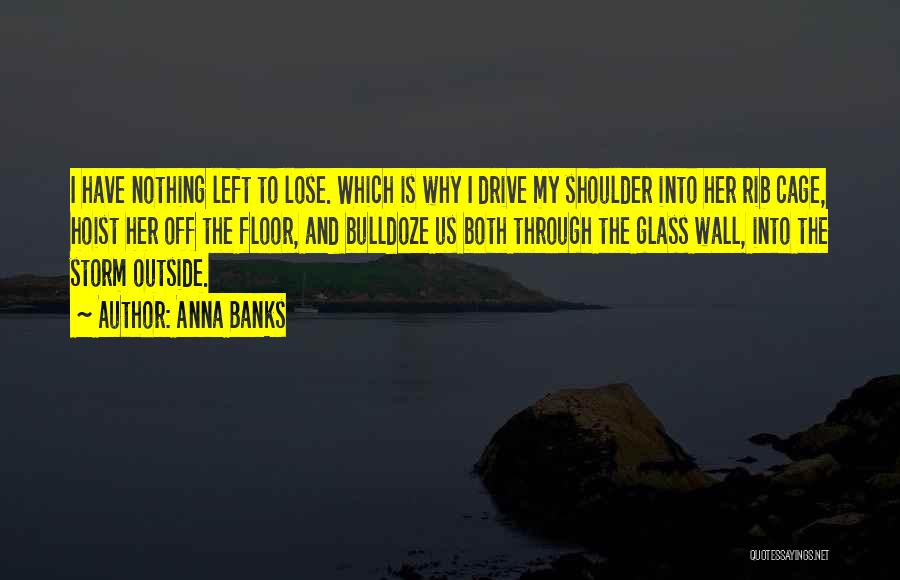 I Have Nothing Left To Lose Quotes By Anna Banks