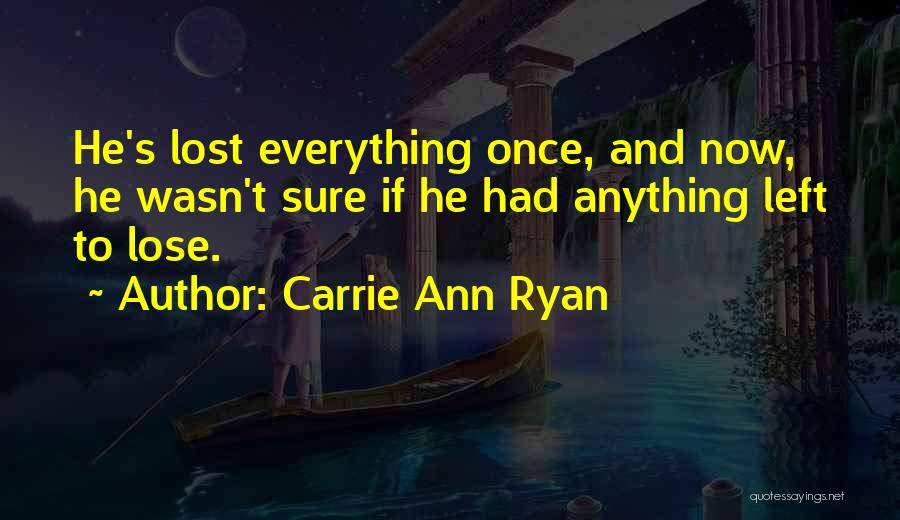 I Have Nothing Left To Lose Quotes By Carrie Ann Ryan