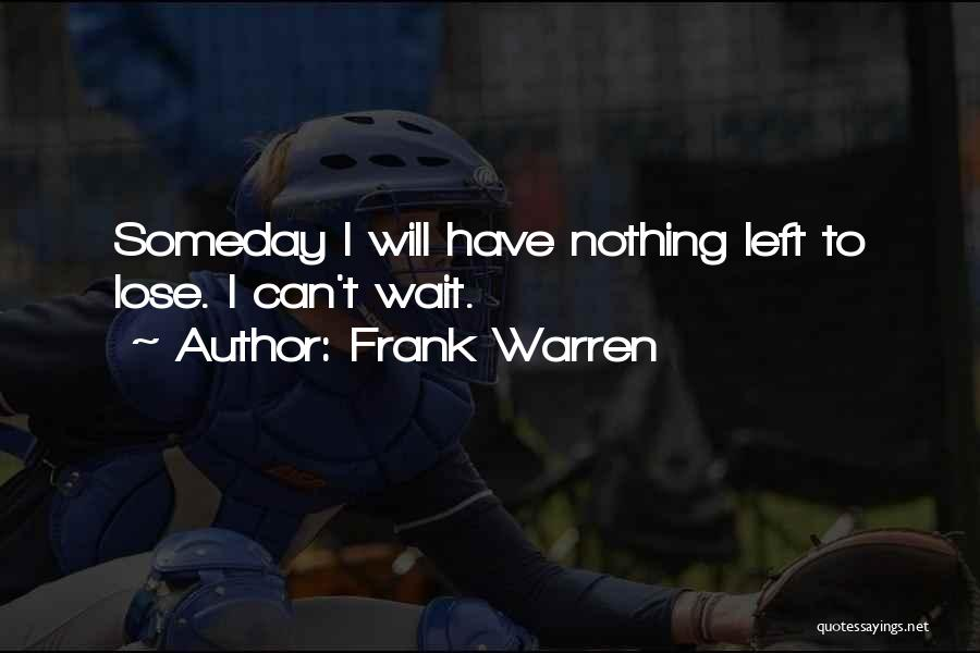 I Have Nothing Left To Lose Quotes By Frank Warren