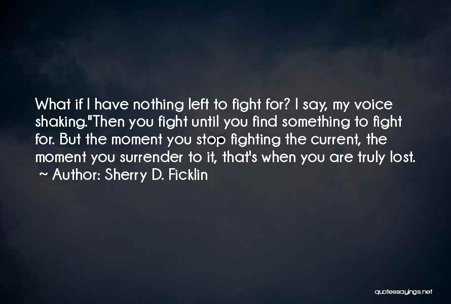 I Have Nothing Left To Lose Quotes By Sherry D. Ficklin