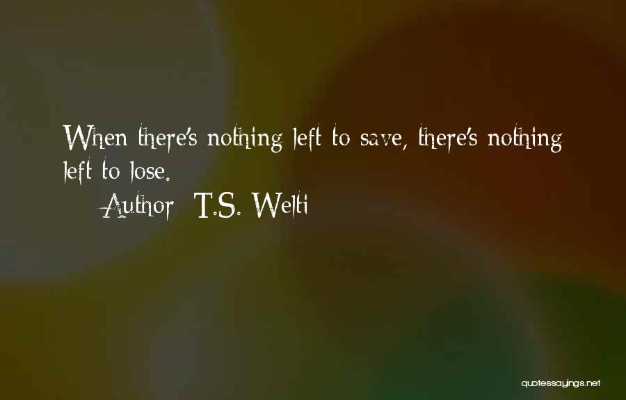 I Have Nothing Left To Lose Quotes By T.S. Welti