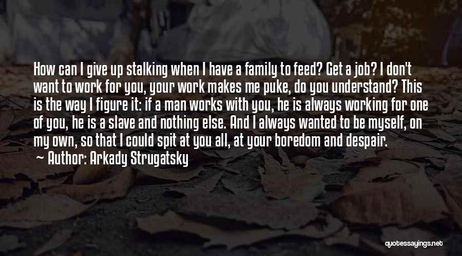 I Have Nothing To Give Quotes By Arkady Strugatsky
