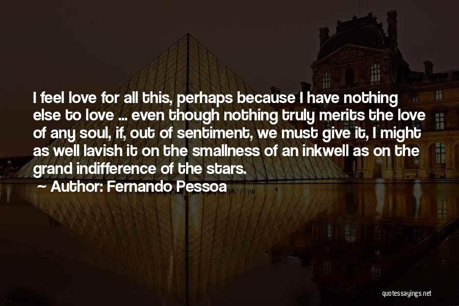 I Have Nothing To Give Quotes By Fernando Pessoa
