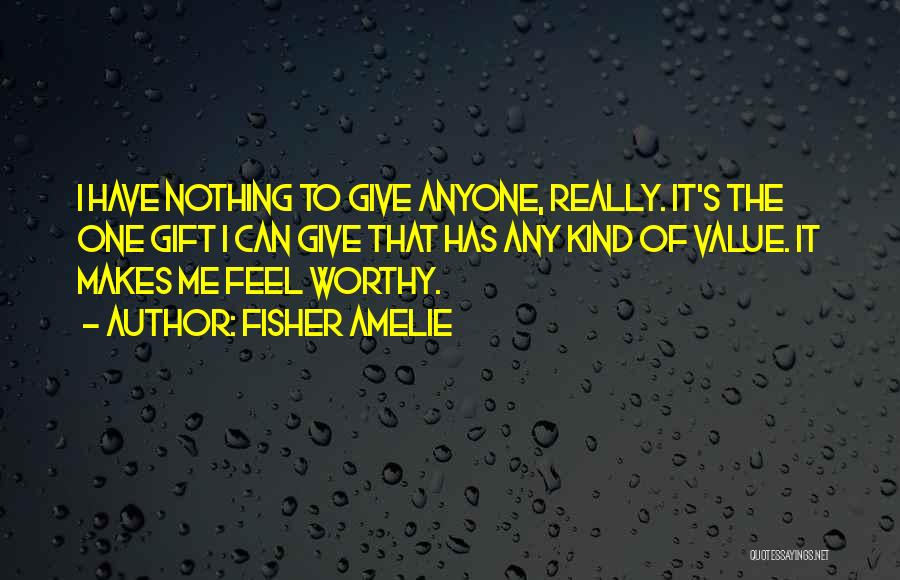 I Have Nothing To Give Quotes By Fisher Amelie